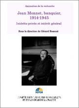 Jean Monnet banquier, 1914-1945 Intérêts privés et intérêt général