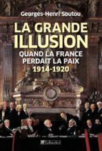 La grande illusion. Quand la France perdait la paix - 1914-1920