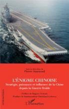 L'énigme chinoise. Stratégie, puissance et influence de la Chine depuis la Guerre froide