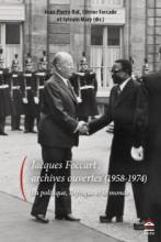 Foccart : archives ouvertes (1958-1974). La politique, l'Afrique et le monde