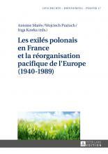 Les exilés polonais en France et la réorganisation pacifique de l'Europe (1940- 1989)