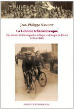 La Colonie tchécoslovaque. Une histoire de l'immigration tchèque et slovaque en France (1914-1940)