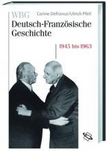 Deutsch-Französische Geschichte - eine Nachkriegsgeschichte in Europa 1945 bis 1963