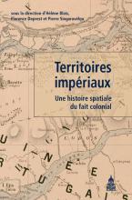 Territoires impériaux - Une histoire spatiale du fait colonial