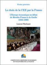 Le choix de la CEE par la France. L'Europe économique en débat de Mendès France à de Gaulle (1955-1969)
