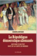 La République démocratique allemande. Histoire d'un É rayé de la carte du monde
