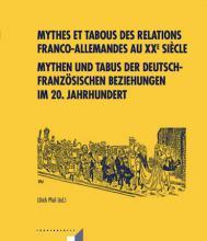 Mythes et tabous des relations franco-allemandes au XXe siècle - Mythen und Tabus der deutsch-französischen Beziehungen im 20. Jahrhundert