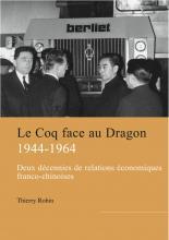 Le Coq face au Dragon. Deux décennies de relations économiques franco-chinoises de la fin de la Seconde guerre mondiale au milieu des années 1960