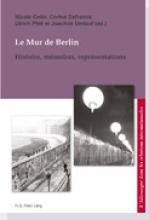 Nicole Colin, Corine Defrance, Ulrich Pfeil, Joachim Umlauf (dir.), Le Mur de Berlin. Histoire, Mémoires, Représentations
