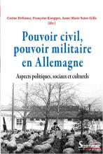 Corine Defrance, Françoise Knopper, Anne-Marie Saint-Gille (dir.), Pouvoir civil, pouvoir militaire en Allemagne. Aspects politiques, sociaux et culturels